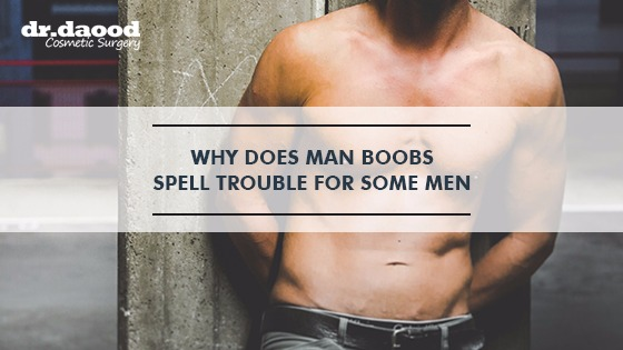 Dr Daood Cosmetic Surgery - Why Does Man Boobs Spell Trouble For Some Men Mini Featured Blog Image